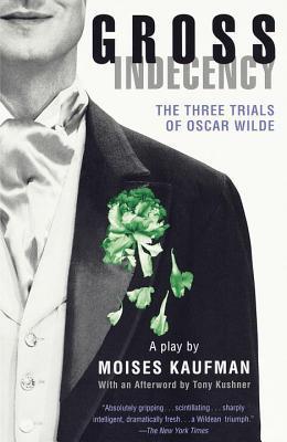 Gross Indecency: The Three Trials of Oscar Wilde