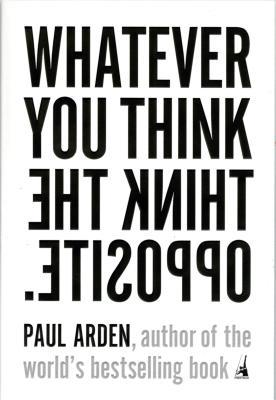 Whatever you think think the opposite by paul arden 265525 fandeluxe PDF