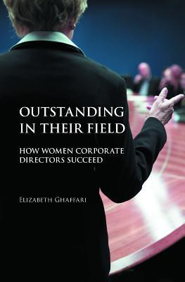 Outstanding in Their Field: How Women Corporate Directors Succeed
