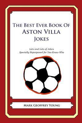 The Best Ever Book of Aston Villa Jokes: Lots and Lots of Jokes Specially Repurposed for You-Know-Who