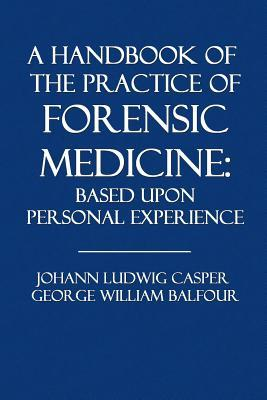 A Handbook of the Practice of Forensic Medicine: Based Upon Personal Experience