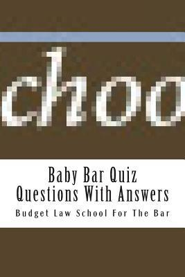 Baby Bar Quiz Questions with Answers: Mastering the Fylse Baby Bar Curriculum in Its Entirety Is Necessary to Guarantee a Good Chance of Success on the Examination.