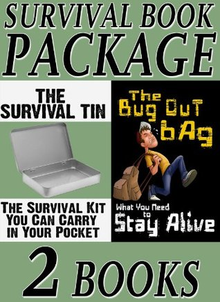 The Survival Book Package: The Bug Out Bag: What You Need to Stay Alive & The Survival Tin: The Survival Kit You Can Carry in Your Pocket