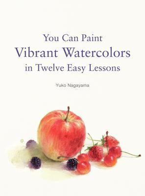 You Can Paint Vibrant Watercolors in Twelve Easy Lessons