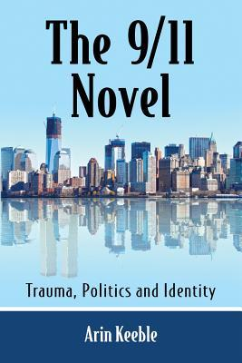 The 9/11 Novel: A Critical Study of an Evolving Canon