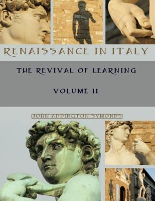 Renaissance in Italy: The Revival of Learning, Volume II
