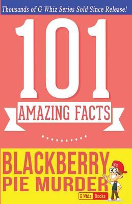 Blackberry Pie Murder - 101 Amazing Facts: Fun Facts and Trivia Tidbits Quiz Game Books