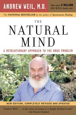 The Natural Mind: A Revolutionary Approach to the Drug Problem por Andrew Weil