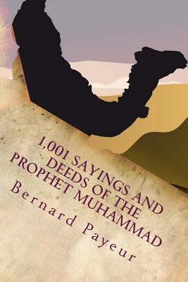 1,001 Sayings and Deeds of the Prophet Muhammad: The Companion to Pain, Pleasure and Prejudice