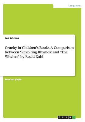 Cruelty in Children's Books. a Comparison Between Revolting Rhymes and the Witches by Roald Dahl
