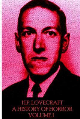 "HP Lovecraft - A History in Horror - Volume 1: ""The World Is Indeed Comic, But the Joke Is on Mankind."""