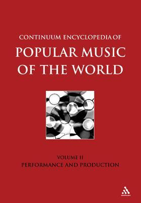 Continuum Encyclopedia of Popular Music of the World Part 1 Performance and Production: Volume II