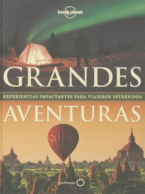 Grandes aventuras: experiencias impactantes para viajeros intrépidos por Andrew Bain, Maria Teresa López González, Matilde Pérez García