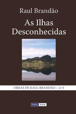 As Ilhas Desconhecidas: Notas E Paisagens por Raul Brandão
