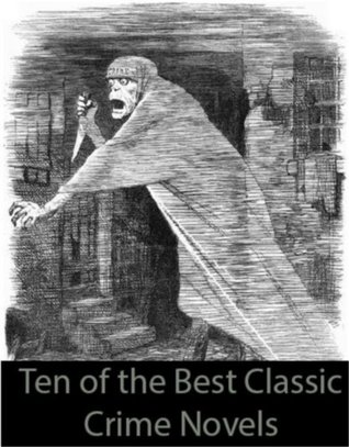 Ten of the Best Classic Crime Novels: The Woman in White, Crime and Punishment, Dracula, The Moonstone, The Secret Agent, and many more...