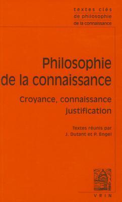Textes Cles de La Philosophie de La Connaissance: Croyance, Connaissance, Justification