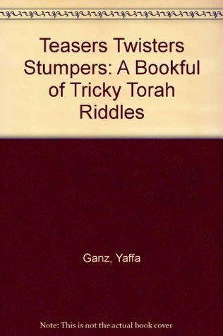 Teasers Twisters Stumpers: A Bookful of Tricky Torah Riddles