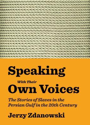 Speaking with Their Own Voices: The Stories of Slaves in the Persian Gulf in the 20th Century