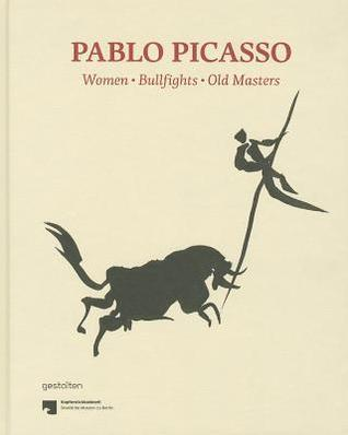 Pablo Picasso: Women, Bullfights, Old Masters: Prints and Drawings from the Kupferstichkabinett in Berlin
