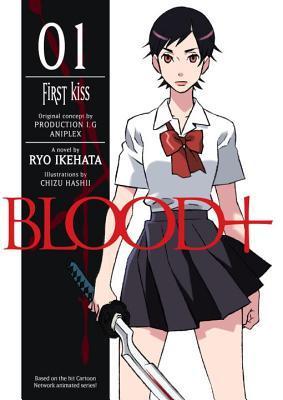 Blood+, Volume 1 - First Kiss (Blood+ light novel, #1)