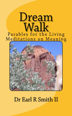 Dream Walk Parables for the Living - Meditations on Meaning