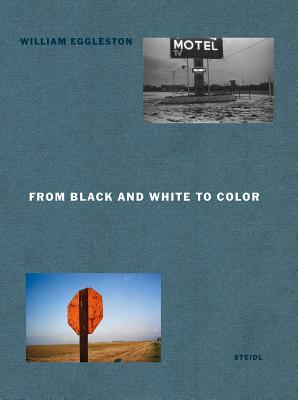 William Eggleston: From Black and White to Colour por William Eggleston