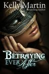 Betraying Ever After (A Shattered Fairy Tale #1)