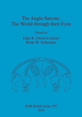 The Anglo-Saxons : the world through their eyes