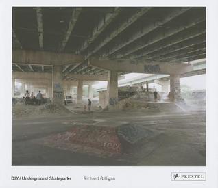 Richard Gilligan: DIY/Underground Skateparks por Jocko Weyland, Iain Borden, Richard Gilligan