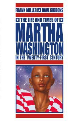 The Life and Times of Martha Washington in the Twenty-First C... by Frank Miller