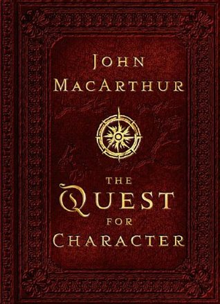 The Quest for Character by John F. MacArthur Jr.