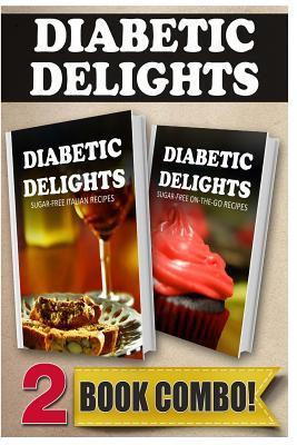 Sugar-Free Italian Recipes and Sugar-Free On-The-Go Recipes: 2 Book Combo