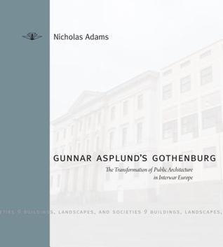 Gunnar Asplund's Gothenburg: The Transformation of Public Architecture in Interwar Europe