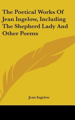 The Poetical Works Of Jean Ingelow, Including The Shepherd Lady And Other Poems