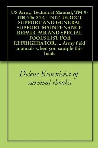 US Army, Technical Manual, TM 9-4110-246-24P, UNIT, DIRECT SUPPORT AND GENERAL SUPPORT MAINTENANCE REPAIR PAR AND SPECIAL TOOLS LIST FOR REFRIGERATOR, ... field manuals when you sample this book