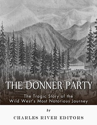 The Donner Party: The Tragic Story of the Wild West's Most Notorious Journey