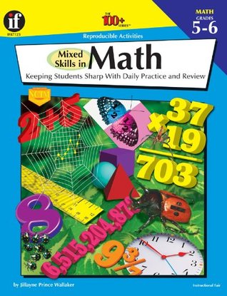Mixed Skills in Math, Grades 5 - 6: Keeping Students Sharp With Daily Practice and Review