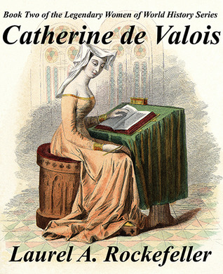 Catherine de Valois(Legendary Women of World History)