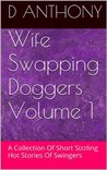 Wife Swapping Doggers Volume 1: A Collection Of Short Sizzling Hot Stories Of Swingers