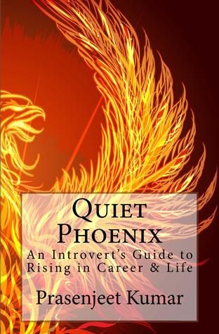 Quiet Phoenix: An Introverts Guide to Rising in Career & Life