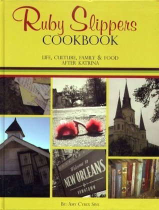 Ruby Slippers Cookbook: Life, Culture, Family & Food after Katrina
