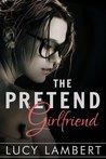 The Pretend Girlfriend (A Billionaire Love Story, #1)