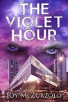 The Violet Hour by Joy M. Zurzolo