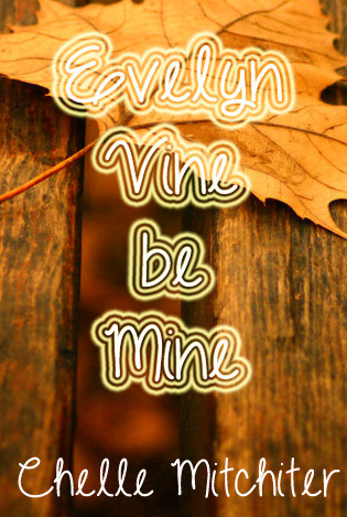Evelyn Vine Be Mine by Chelle Mitchiter