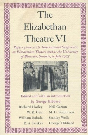 Ebook The Elizabethan Theatre VI: Papers Given at the Sixth International Conference on Elizabethan Theatre Held at the University of Waterloo, Ontario, in July 1975 by George R. Hibbard read!
