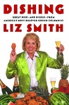 Dishing: Great Dish -- and Dishes -- from America's Most Beloved Gossip Columnist