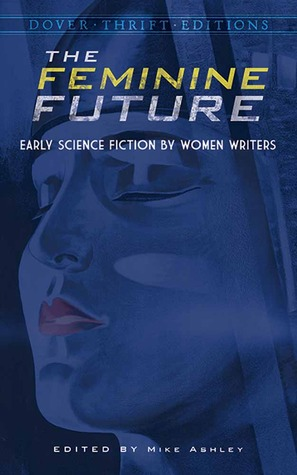 The Feminine Future: Early Science Fiction by Women Writers