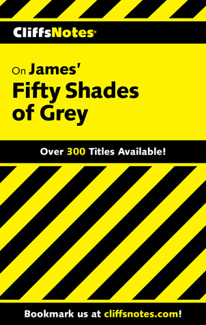 Cliffsnotes on James' Fifty Shades of Grey