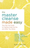 The Master Cleanse Made Easy: Your No-Fail Guide to Feeling Great During and After Your Detox