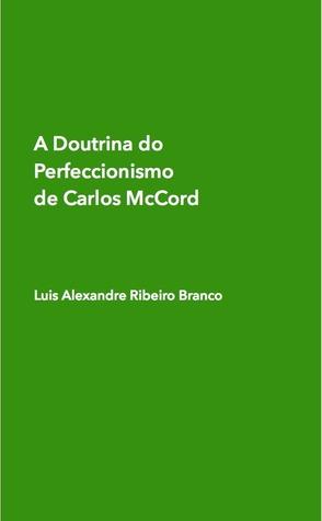 A Doutrina do Perfeccionismo de Carlos McCord MOBI EPUB 978-1499778229 por Doutor Luis Alexandre Ribeiro Branco